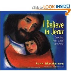I Believe In Jesus: Leading Your Child To Christ: John MacArthur, Pam Rossi: