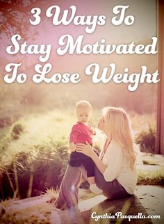 3 Ways To Stay Motivated To Lose Weight http://www.cynthiapasquella.com/3-ways-to-stay-motivated-to-lose-weight/