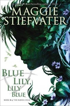 Blue Lily, Lily Blue by Maggie Stiefvater - Blue and the Raven boys continue their search for the tomb of Glendower, the ancient Welsh king, as well as for Blue's mother, who has disappeared underground in search of her former lover.