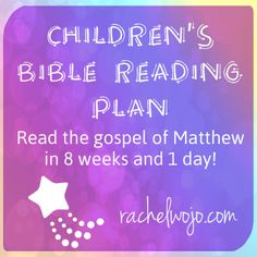 Children's Bible Reading Plan for the book of Matthew. Only 8 weeks and a day. :)