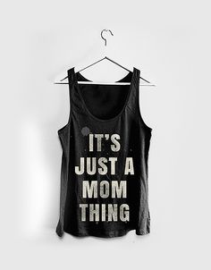 It's Just a Mom Thing Tank