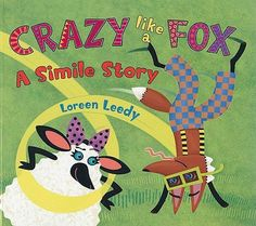 Crazy Like a Fox: A Simile Story - Sure to make the reader as happy as a clam, this bright simile story also includes a clear explanation of similes and shows how to include similes in a story. #writing