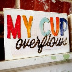 my cup overflows sign