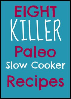 8 Killer #Paleo Slow Cooker Recipes | www.chaosandlove.com