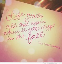 Life starts all over again when it gets crisp in the fall ― F. Scott Fitzgerald, The Great Gatsby