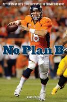 No Plan B: Peyton Manning's comeback with the Denver Broncos by Mark Kiszla