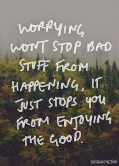 Stop worrying, enjoy