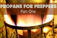 Propane for Preppers - Part One - Backdoor Survival