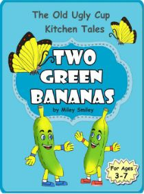 "Kindle FREE Days:   Nov 16 – 20      ~~ The Adventures Of Two Green Bananas ~~ ""The Old Ugly Cup Kitchen Tales""  (kids books ages 3-7)"