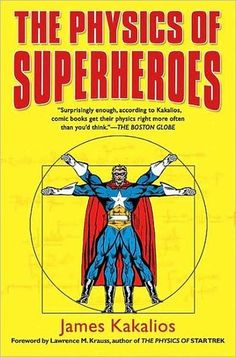 The Physics of Superheroes by James Kakalios - Explores the scientific plausibility of the powers and feats of the most famous superheroes-and discovers that in many cases the comic writers got their science surprisingly right. (Bilbary Town Library: Good for Readers, Good for Libraries)