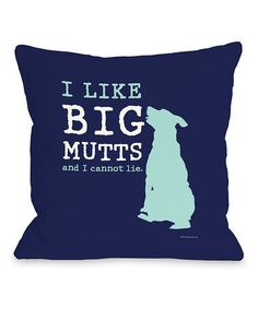 Take a look at this Navy & Teal 'I Like Big Mutts' Throw Pillow by OneBellaCasa on #zulily today!