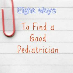 Finding a pediatrician for your child is an important decision many people overlook. Here are eight ways to make sure you find the doctor right for your family.