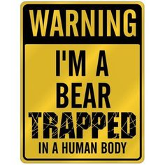 """Warning: I'm a bear"