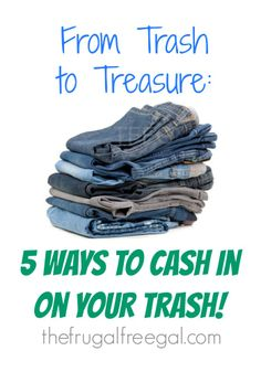 From Trash to Treasure: 5 Ways to Cash in on Your Trash!