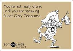 Ozzie Osbourne drunk.