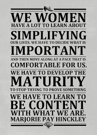 Simplify - Marjorie Hinckley Love this! awesome quote with the not realting to proving something