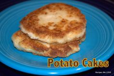 Potato Cakes --- another great way to use leftover mashed potatoes... I LOVE THESE... and ALWAYS make sure we have enough mashed potatoes to have then the next morning for breakfast.