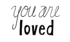 {you are loved} words to remember