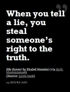 When you lie to someone you steal their right and freedom to make a healthy decision based on truth.