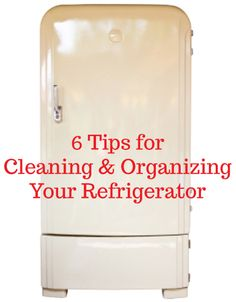 "6 tips for cleaning & organizing your refrigerator (never again ask, ""OMG what's that smell???"")"