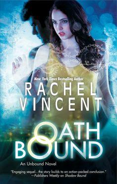 Oath Bound by Rachel Vincent | Trilogy: Unbound, BK#2 | www.rachelvincent.com | Publication Date: February 19, 2013 | Urban Fantasy #paranormal