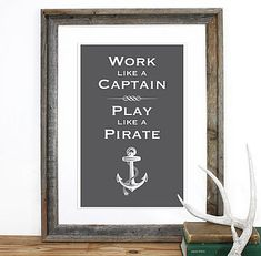 work like a captain - play like a pirate (love this for little misters toddler bedroom)
