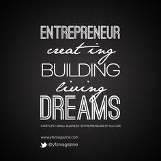 Entrepreneurs -- creating, building, living dreams. @YFSMagazine #smallbiz #startups #entrepreneur #entrepreneurship