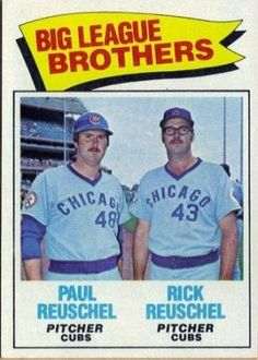 Rick and Paul Reuschel, Chicago Cubs, 1977 Topps (Professional athletes, and I'm pretty sure Rick's name is under Paul and Paul's name is under Rick)