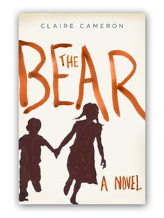 The Bear, by Claire Cameron. Told from the perspective of a 5 year old.  March '14   I LOVED this book, finished it in 24 hrs!