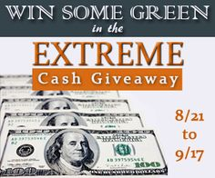 Extreme Cash Giveaway – August 21st – September 17th