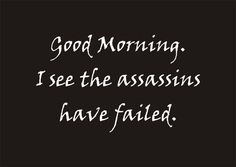 """Good morning."" #saying #poster #quote #sign  #assassin #cranky #morning"