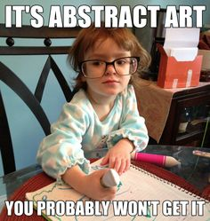 You probably haven't heard of hipster toddler's art. It's pretty obscure.