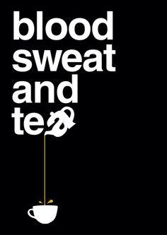 Blood, Sweat and Tea