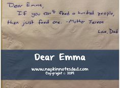 Napkin Note: Dear Emma, If you can't feed a hundred people, then feed just one.   Pack. Write. Connect.