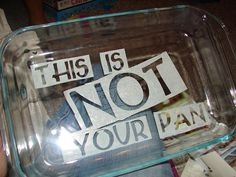 Etch clever sayings on 'dish to pass', no need to put your name on a pan again. baha!