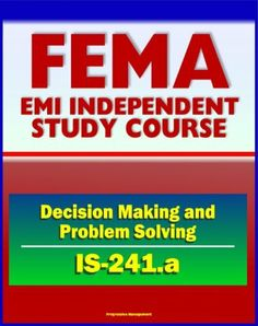 21st Century FEMA Study Course: Decision Making and Problem Solving (IS-241.a) - Ethics, Brainstorming, Surveys, Problem-Solving Models, Groupthink, Discussion Groups, Case Studies by U.S. Government. $9.42. 73 pages. Publisher: Progressive Management (July 6, 2011)