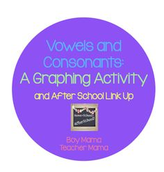 Boy Mama Teacher Mama: Vowels and Consonants: A Graphing Activity and After School Link Up