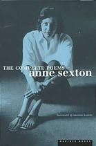 The Complete Poems by Anne Sexton.  From the joy and anguish of her own experience, Sexton fashioned poems that told truths about the inner lives of men and women. This book comprises Sexton's ten volumes of verse, including the Pulitzer Prize-winner Live or Die, as well as seven poems form her last years.