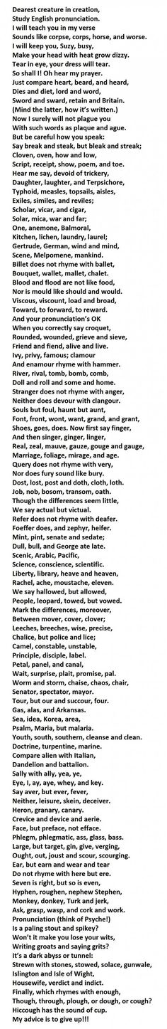 every word in this poem, you will be speaking English better than 90% of the native English speakers in the world.  After trying the verses, a Frenchman said he'd prefer six months of hard labor to reading six lines aloud.  ...