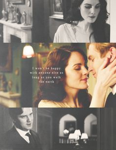"""I won't be happy with anyone else as long as you walk this earth."" (my favorite quote of all time) DOWNTON ABBEY"