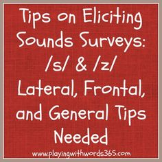 Tips For Eliciting Sounds-Surveys for /s/ & /z/ (Lateral, Frontal & General Tips)-playing with words 365. Pinned by SOS Inc. Resources. Follow all our boards at pinterest.com/... for therapy resources.