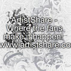 ArtistShare - Where the fans make it happen!  http://www.artistshare.com/v4/