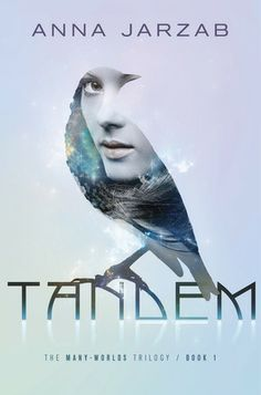 Tandem by Anna Jarzab | Many-Worlds, BK#1 | Publisher:  Delacorte Books | Publication Date: October 8, 2013 | www.annajarzab.com | #YA