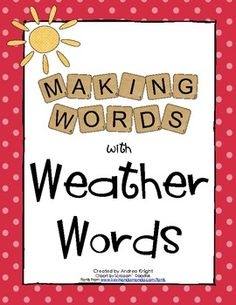 "Making Words Activity:  ""Weather Words""  The set includes word cards, student letter tiles, and sorting sheets for four lessons using the words:  weather, forecast, thunder, and tornado.  $2.00"