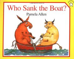 To teach the property of buoyancy (float or sink). Who Sank the Boat? (Paperstar): Pamela Allen: 9780698113732: Amazon.com: Books