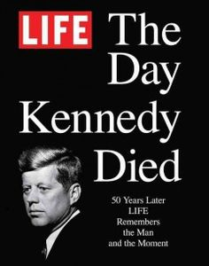 Catalog - The day Kennedy died : 50 years later LIFE remembers the man and the moment.