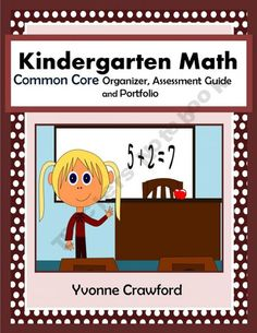 The Common Core Organizer, Assessment Guide and Portfolio for Kindergarten Mathematics is full of tools that you can use to teach and assess Kindergarten Common Core mathematics skills to your class throughout the school year.