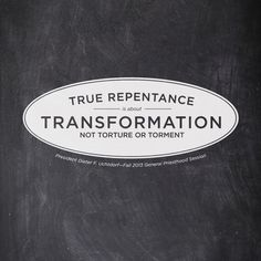 """True repentance is about transformation, not torture or torment."" President Dieter F. Uchtdorf #ldsconf #repentance"