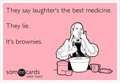 They say laughter is the best medicine. They lie. It's brownies.  Haha funni stuff, laugh, ecard, giggl, hilari, humor, quot, true stories, thing