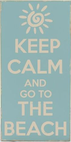 Keep Calm & Go To The Beach